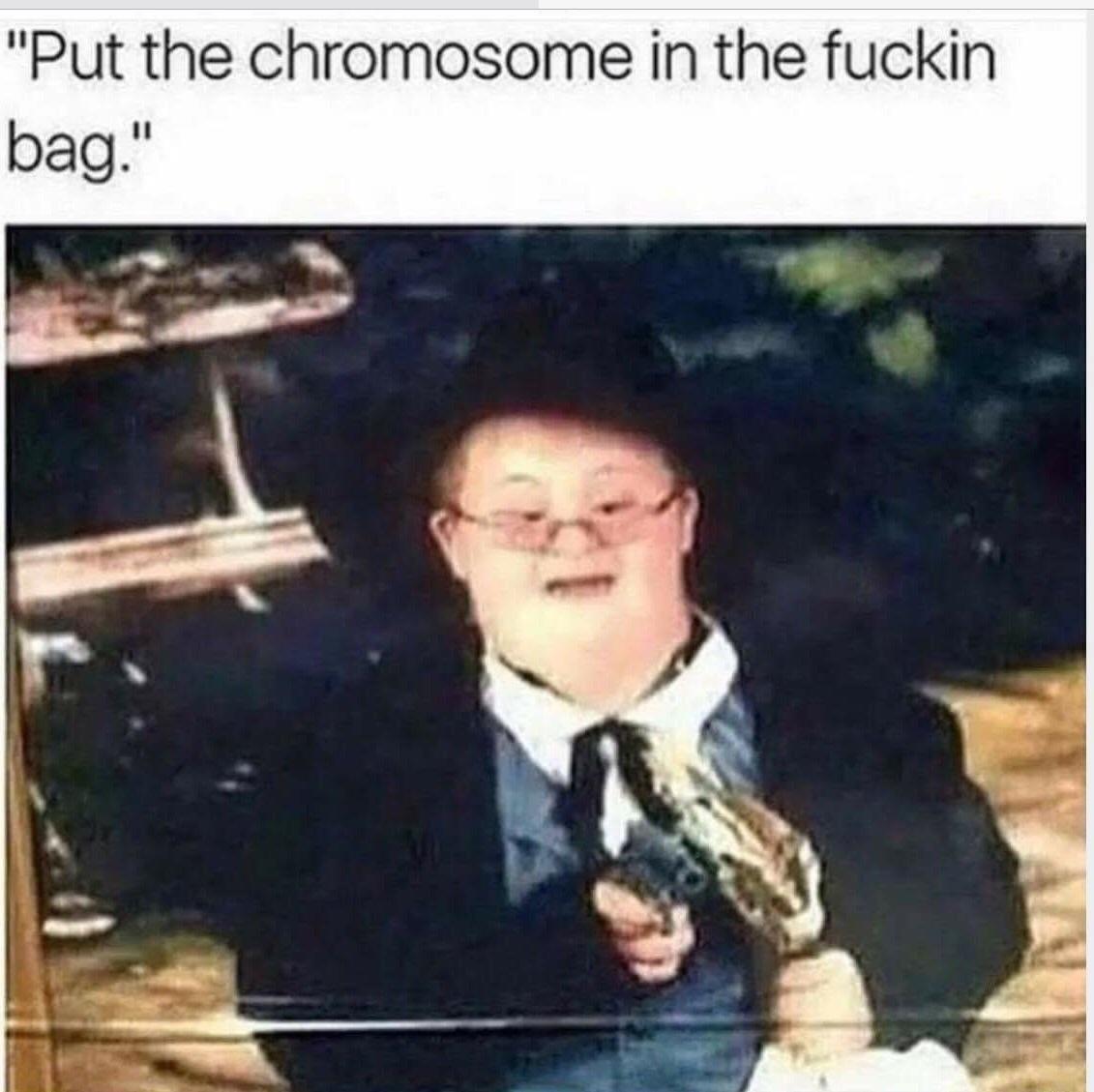 f1266310042b48fe9b22cdee7ca7acb4 put the chromosome in the fucking bag the tasteless gentlemen
