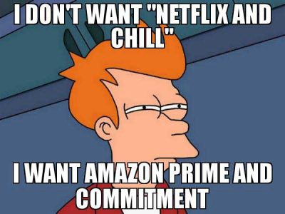 i-don39t-want-netflix-and-chill-i-want-amazon-prime-and-commitment-meme-40286