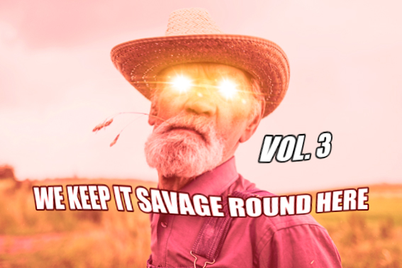 Memes For Days: We Keep It Savage Round Here Vol. 3 – moved