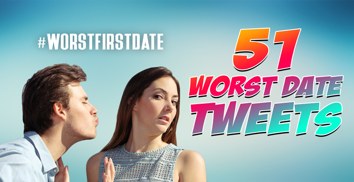 51 Tweets: #WorstFirstDate